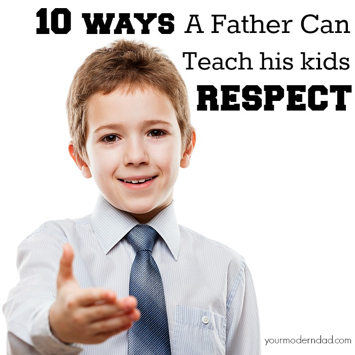 10 ways a father can teach his kids respect