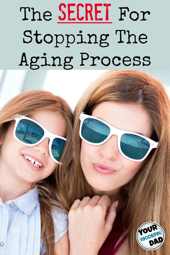 the secret for stopping the aging process - Your Modern Dad
