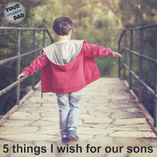 5 things I wish for our sons as they grow.