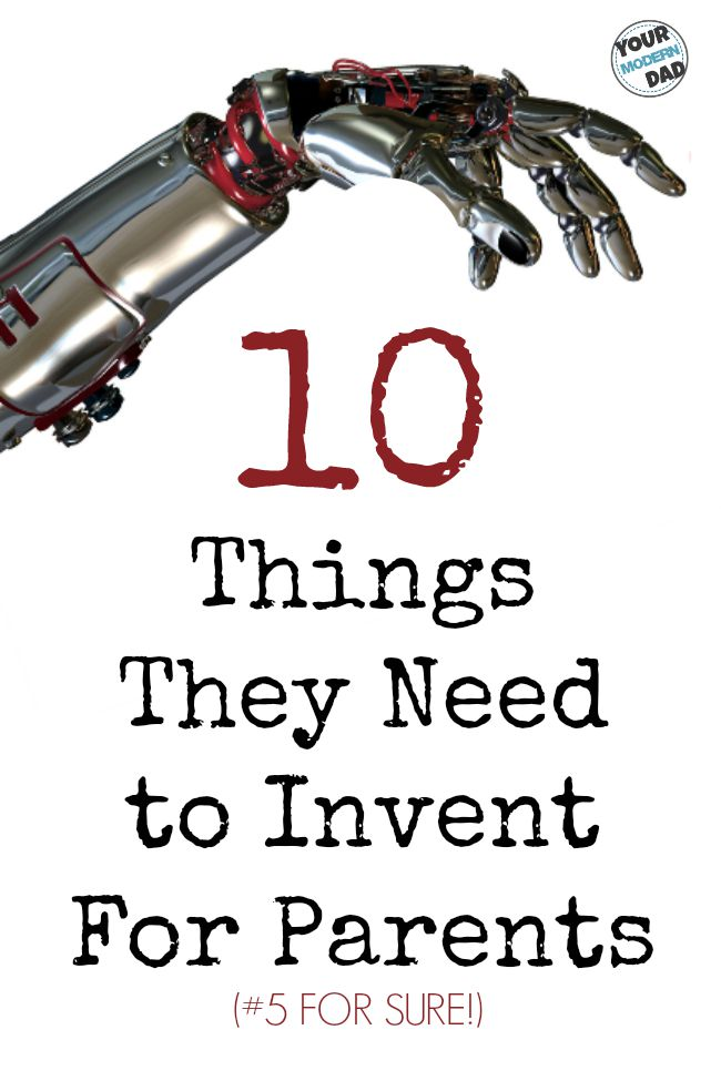 10 things they need to invent for parents