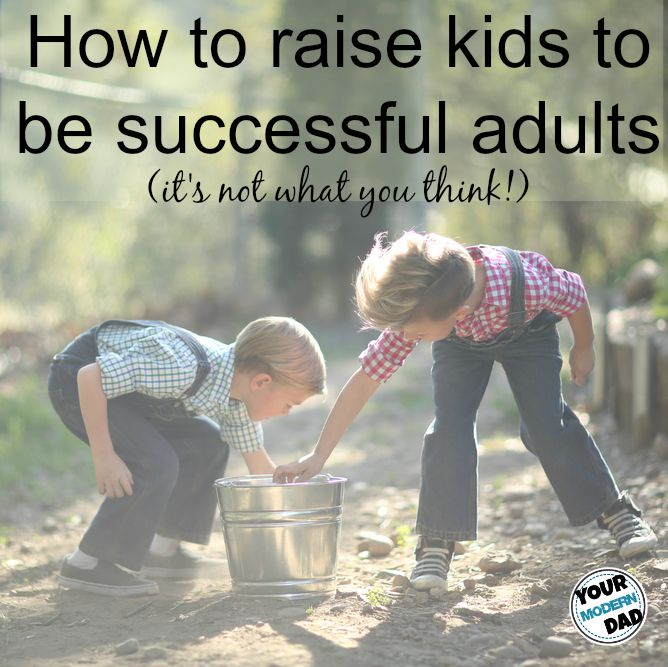 raise them to be successful adults
