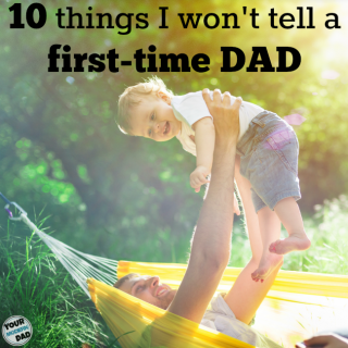 10 things I won't tell a first time dad