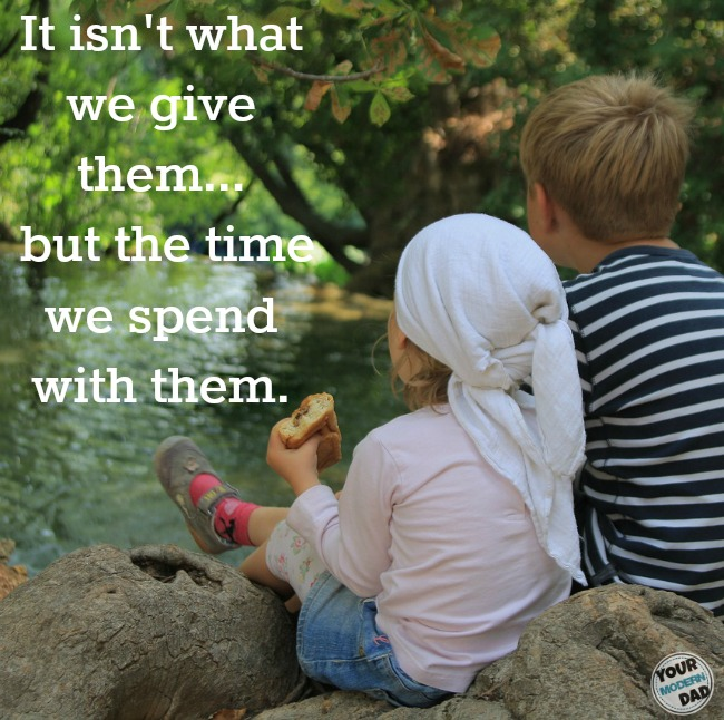 It isn't what we give them... but the time we spend with them.