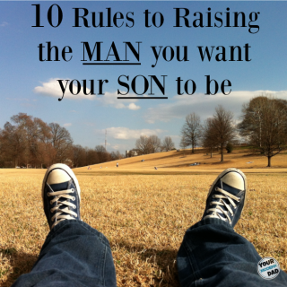 10 rules to raising the man you want your son to be