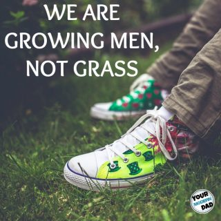 We are growing men, not grass
