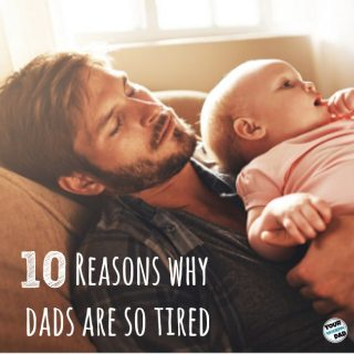 10 reasons dads are so tired