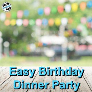 Easy Birthday Dinner Party