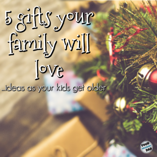 5 gifts your family will love ( ideas as your kids get older)